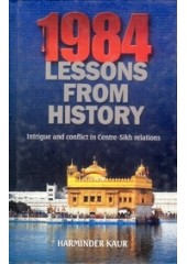 1984 Lessons from History - Intrigue and Conflict in Centre - Sikh Relations - Books by Harminder Kaur