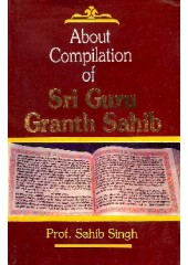 About Compilation of Sri Guru Granth Sahib - Book By Prof. Sahib Singh