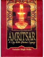 Amritsar - A City With Glorious Legacy - Book by Varinder Singh Walia