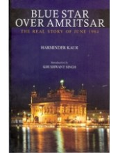 Blue Star Over Amritsar - The Real Story Of June 1984 - Book By Harminder Kaur