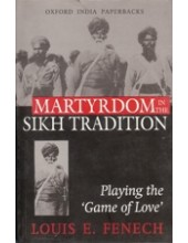 Martyrdom In The Sikh Tradition - Playing The Game Of Love - Book By Louis E. Fenech