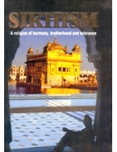 Sikhism -A Religion of Harmony, Brotherhood and Tolerance