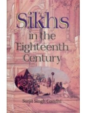 Sikhs in The Eighteenth Century - Book By Surjit Singh Gandhi