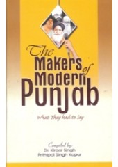 The Makers Of Modern Punjab - What They Had To Say - Book By Dr Kirpal Singh & Prithipal Singh Kapur