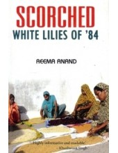 Scorched - White Lilies of '84 - Book By Reema Anand