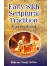 Early Sikh Scriptural Tradition - Myth and Reality - Book By Balwant Singh Dhillon