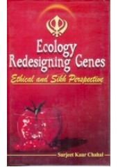 Ecology Redesigning Genes - Ethical and Sikh Perspective - Book By Surjit Kaur Chahal
