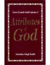 Guru Granth Sahib Speaks -3 Attributes of God - Book By Surindar Singh Kohli
