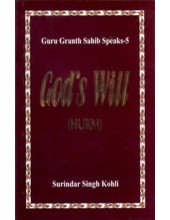 Guru Granth Sahib Speaks - 5 God's Will (Hukm) - Book By Surindar Singh Kohli