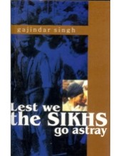 Lest We the Sikhs Go Astray - Book By Gajinder Singh