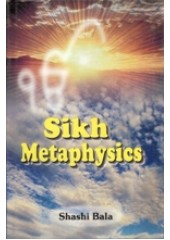 Sikh Metaphysics - Book By Shashi Bala
