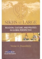 Sikhs At Large - Religion Culture and Politics in Global Prespective - Book By Verne A Dusenbury