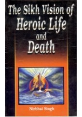 The Sikh Vision of Heroic Life and Death - Book By Nirbhai Singh