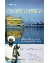 Dhadi Darbar - Religion, Violence, And The Performance Of Sikh History - Book By Michael Nijhawan