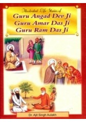 Illustrated Life Stories of Guru Angad Dev Ji - Guru Amar Das Ji - Guru Ram Das Ji - Book By Dr. Ajit Singh Aulakh