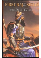 First Raj Of the Sikhs - The Life And Times of Banda Singh Bahadur - By Harish Dhillon