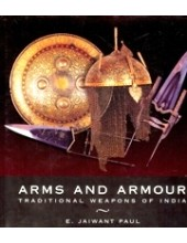 Arms And Armour - Traditional Weapons Of India - Book By E. Jaiwant Paul