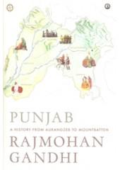 Punjab A History From Aurangzeb To Mountbatten - Book By Rajmohan Gandhi