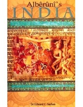 Alberuni's India - An Account of The Religion, Philosophy, Literature, Geography, Chronology, Astronomy, Customs, Laws and Astrology of India About A.D. 1030