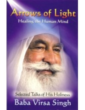 Arrows of Light Healing The Human Mind - Selected Talks of His Holiness - Book By Baba Virsa Singh