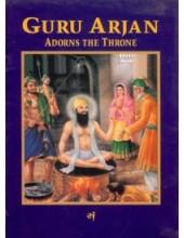 Guru Arjan Adorns The Throne - Book By Baljit Singh