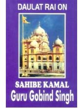 Daulat Rai On Sahibe Kamal - Guru Gobind Singh - Book By Prof Surinderjit Singh