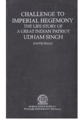 Challenge To Imperial Hegemony The Life Story Of A Great Indian Patriot Udham Singh - Book By Navtej Singh