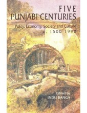 Five Punjabi Centuries - Polity, Economy, Society And Culture - Book By Indu Banga
