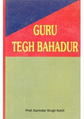 Guru Tegh Bahadur - Book By Prof. Surinder Singh Kohli