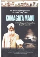 Komagata Maru - A Challenge To Colonialism Key Documents - Book By Prof. Malwinderjit Singh Waraich & Dr. Gurdev Singh sidhu