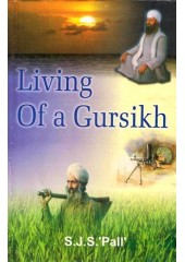 Living Of A Gursikh - Book By S. J. S. 'Pall'