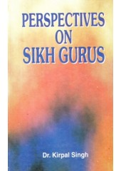 Perspectives On Sikh Gurus - Book By Dr. Kirpal Singh