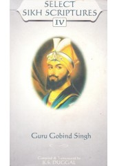 Select Sikh Scriptures IV - Guru Gobind Singh - Book By K S Duggal