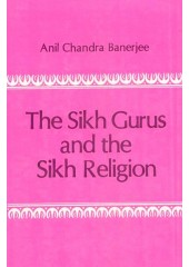 The Sikh Gurus And The Sikh Religion - Book By Anil Chandra Banerjee