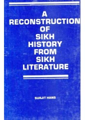 A Reconstruction Of Sikh History From Sikh Literature - Book By Surjit Hans