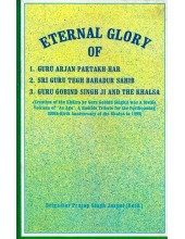 Eternal Glory Of Guru Arjan Partakh Har, Sri Guru Tegh Bahadur Sahib and Guru Gobind Singh Ji and The Khalsa - Book By Brigadier Pratap Singh Jaspal (Retd.)