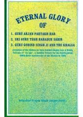 Eternal Glory Of Guru Arjan Partakh Har, Sri Guru Tegh Bahadur Sahib and Guru Gobind Singh Ji and The Khalsa - Book By Brigadier Pratap Singh Jaspal (Retd.)
