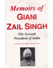 Memoirs Of Giani Zail Singh - The Seventh President Of India