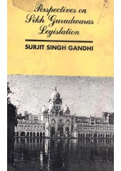 Perspectives On Sikh Gurudwaras Legislation - Book By Surjit Singh Gandhi