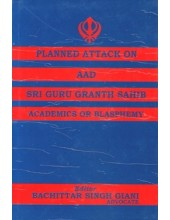 Planned Attack On Aad Sri Guru Granth Sahib Academics Or Blasphemy - Book By Bachittar Singh Giani