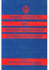 Planned Attack On Aad Sri Guru Granth Sahib Academics Or Blasphemy - Book By Bachittar Singh Giani
