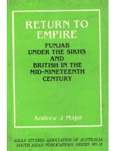 Return To Empire - Punjab Under The Sikhs And British In The Mid-Nineteenth Century - Book By Andrew J Major