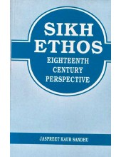 Sikh Ethos - Eighteenth Century Perspective - Book By Jaspreet Kaur Sandhu