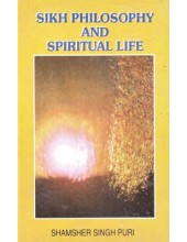 Sikh Philosophy And Spiritual Life - Book By Shamsher Singh Puri