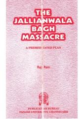The Jallianwala Bagh Massacre - Book By Raja Ram