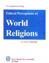 Ethical Perceptions Of World Religions - Book By Dr. Karam Singh Raju