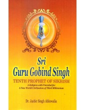 Sri Guru Gobind Singh - Tenth Prophet Of Sikhism - Book By Dr. Jasbir Singh Ahluwalia