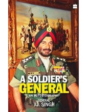 A Soldier's General - An Autobiography - Book By J.J. Singh