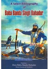 A Select Bibliography Of Baba Banda Singh Bahadur - Book By Dr. Kulwinder Singh Bajwa