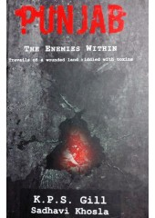 Punjab - The Enemies Within - Book By K.P.S. Gill and Sadhavi Khosla